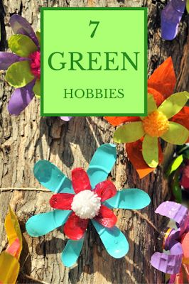 A Green and Rosie Life: Weekly Green Tips #27 - 7 Great Green Hobbies