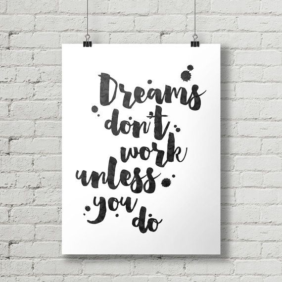 Dreams Don't Work Unless You Do  by thetypographyshop on Etsy #inspirational #inspiration #typography #printable #poster #diy #quote #dreams #dream #work