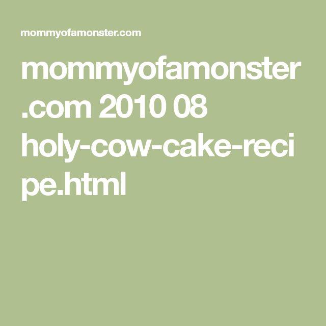 mommyofamonster.com 2010 08 holy-cow-cake-recipe.html