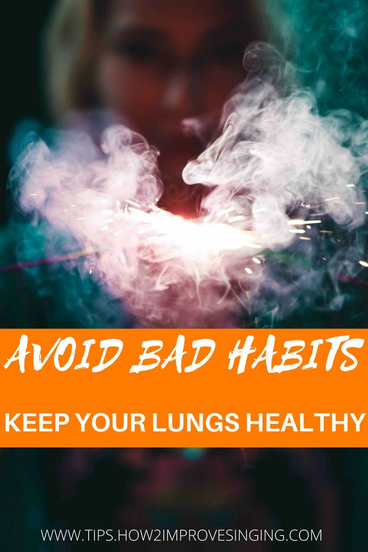 Avoid bad habits. Keep your lungs healthy.