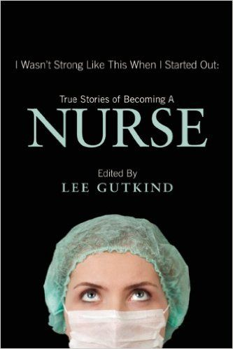 I Wasn't Strong Like This When I Started Out: True Stories of Becoming a Nurse: 9781937163129: Medicine & Health Science Books @ Amazon.com