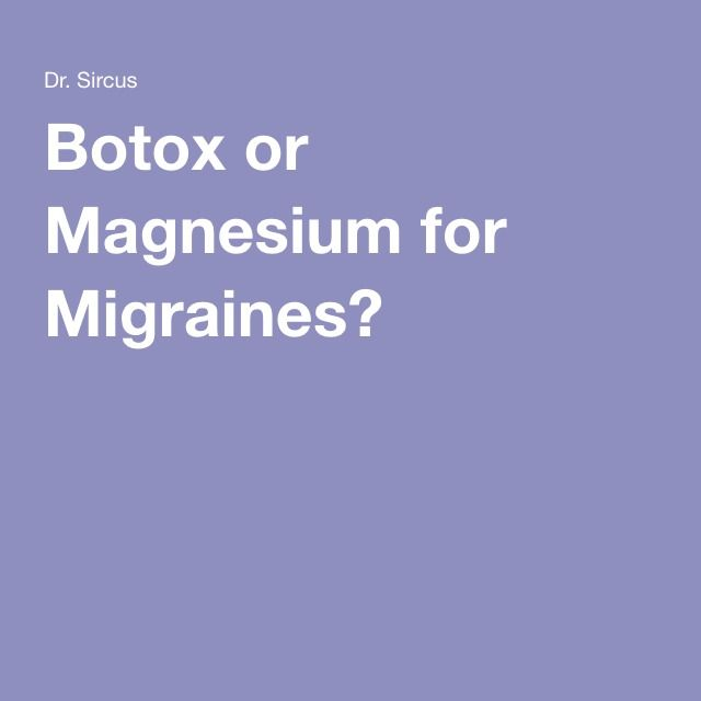 Botox or Magnesium for Migraines?