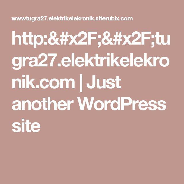 http://tugra27.elektrikelekronik.com | Just another WordPress site