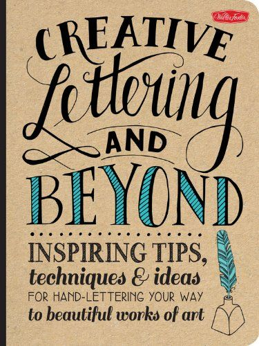 Book: Creative Lettering & Beyond: Inspiring tips, techniques, and ideas for hand-lettering your way to beautiful works of art.