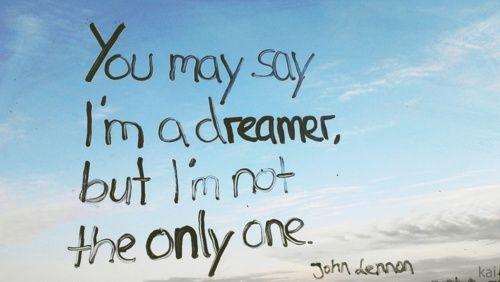 dreamer: Imagine, Inspiration, Quotes, Dreamer, Stuff, Truth, Hope Someday, John Lennon