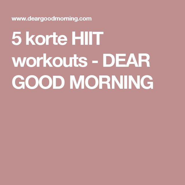5 korte HIIT workouts - DEAR GOOD MORNING