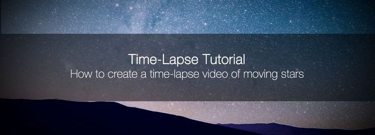TUTORIAL How to create a #timelapse video of moving stars