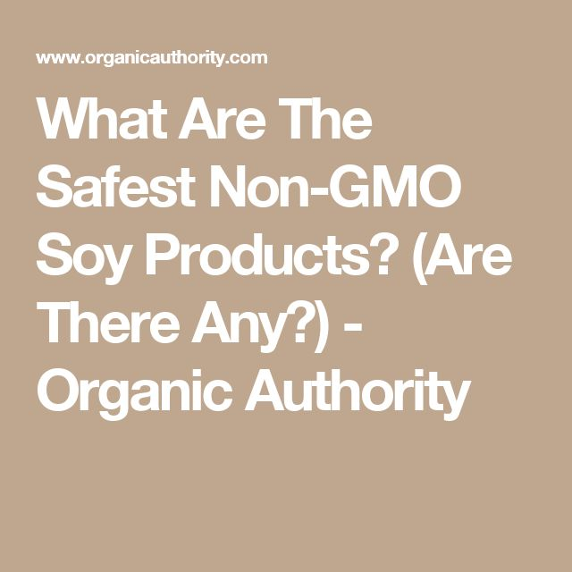 What Are The Safest Non-GMO Soy Products? (Are There Any?) - Organic Authority