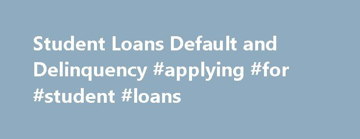 Student Loans Default and Delinquency #applying #for #student #loans http://loan.remmont.com/student-loans-default-and-delinquency-applying-for-student-loans/  #defaulted student loans # Default and Delinquency What is a default? The definition of a federal Direct Loan default is: The failure of a borrower and endorser, if any, to make an installment payment when due, or to meet other terms of the promissory note, if the Secretary finds it reasonable to conclude that the…The post Student…