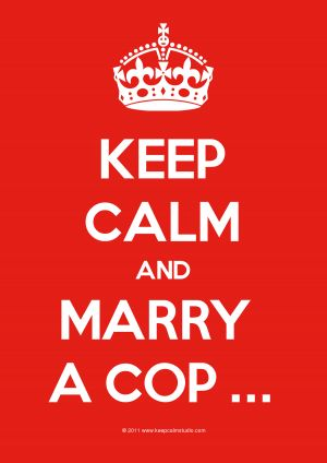 Keep Calm And Marry  A cop ...