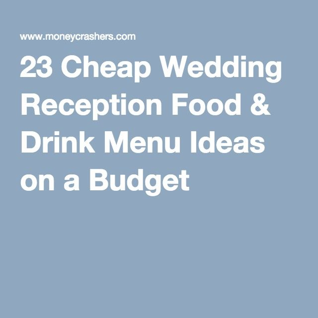 23 Cheap Wedding Reception Food & Drink Menu Ideas on a Budget                                                                                                                                                      More