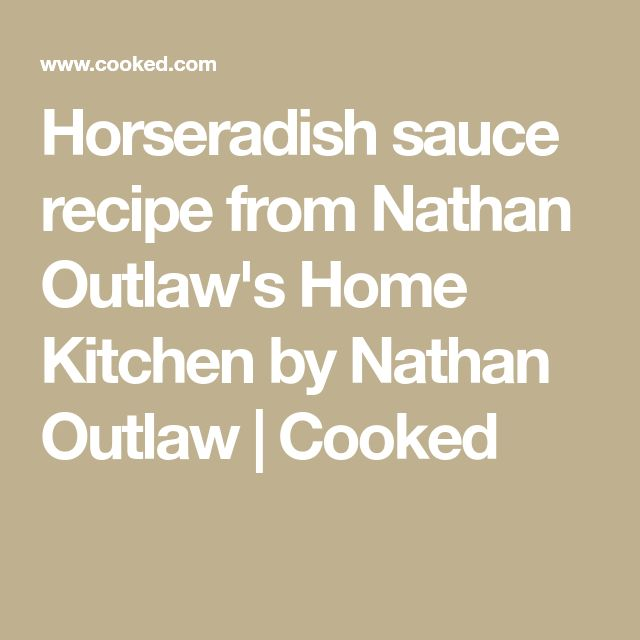 Horseradish sauce recipe from Nathan Outlaw's Home Kitchen by Nathan Outlaw   Cooked