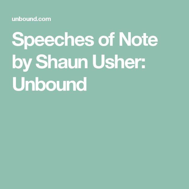 Speeches of Note by Shaun Usher: Unbound
