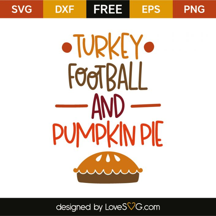 *** FREE SVG CUT FILE for Cricut, Silhouette and more *** Turkey football and pumpkin pie