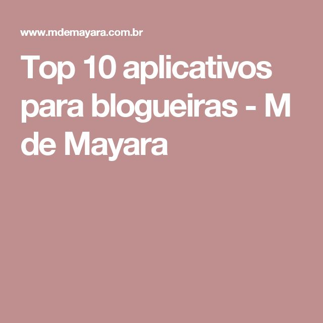Top 10 aplicativos para blogueiras - M de Mayara