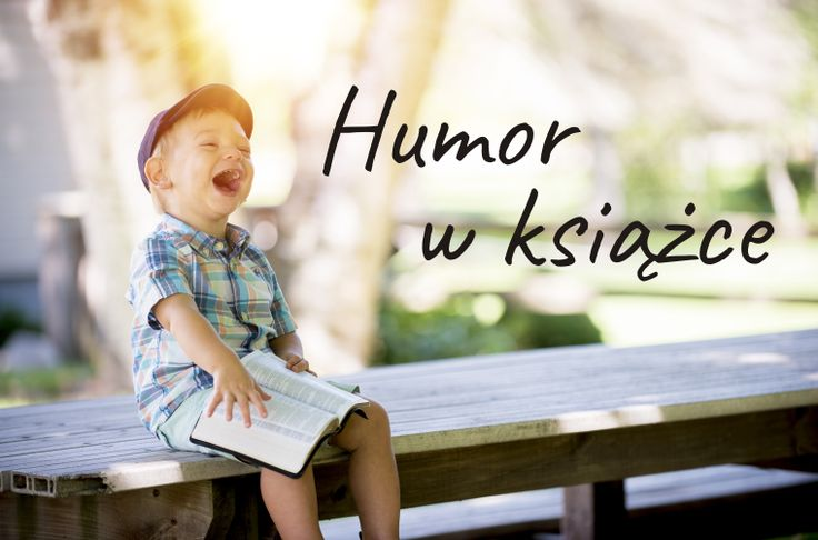 Dlaczego humor w książce jest taki ważny? Czy spodowuje, że czytelnik bardziej zapamięta naszą książkę? - Zostać Pisarzem