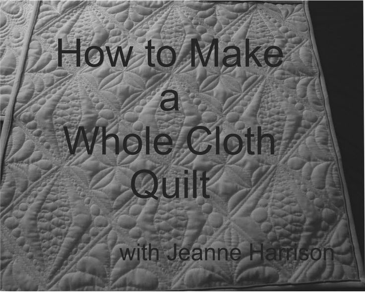 How to Make a Whole Cloth Quilt.  This pattern is amazing.  So worth watching.  Even if you don't make the quilt you will learn a trick or two.  luntville