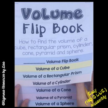 This Volume Flip Book will help students figure out how to find the volume of many different shapes with step by step directions and examples. No gluing! Just cut, stack and staple in less than two minutes! The Volume Flip Book has the following six sections: - Volume of a Cube- Volume of a Rectangular Prism- Volume of a Cylinder- Volume of a Cone- Volume of a Pyramid- Volume of a Sphere There are two sets in this resource.