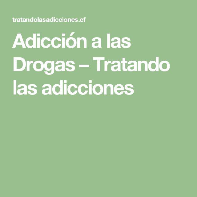 Adicción a las Drogas – Tratando las adicciones