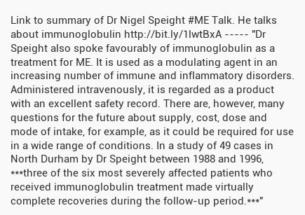 Link to summary of Dr Nigel Speight #ME Talk. He talks about immunoglobulin http://bit.ly/1lwtBxA