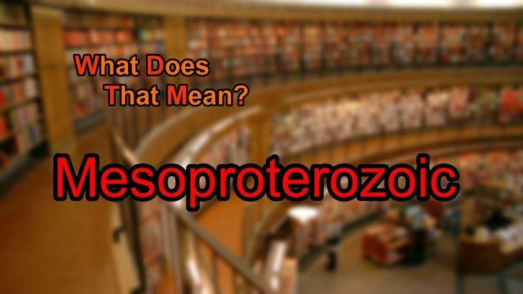 What does Mesoproterozoic mean?