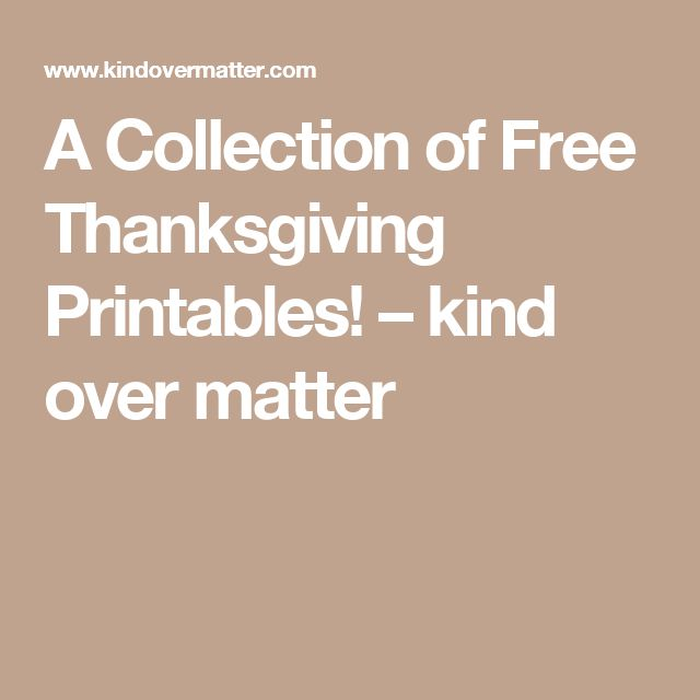 A Collection of Free Thanksgiving Printables! – kind over matter