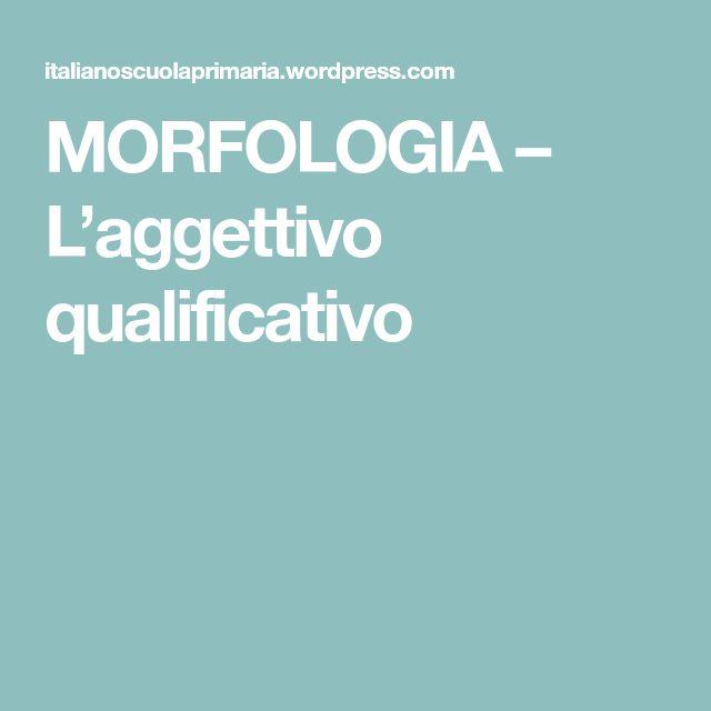 MORFOLOGIA – L'aggettivo qualificativo