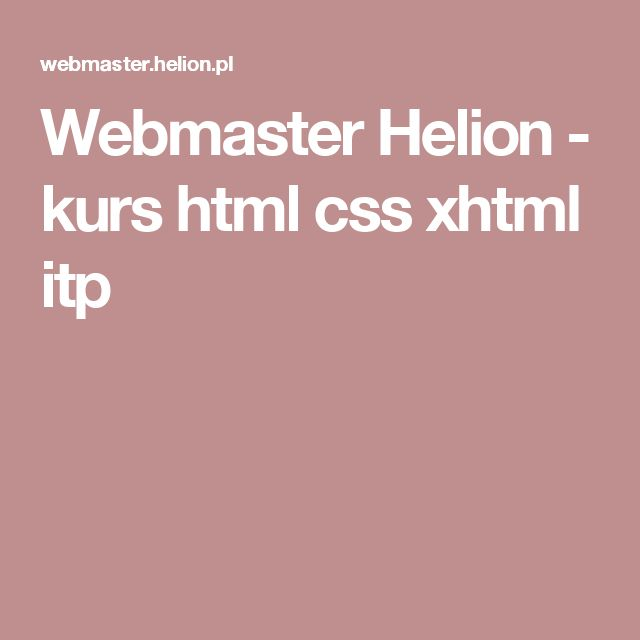 Webmaster Helion - kurs html css xhtml itp