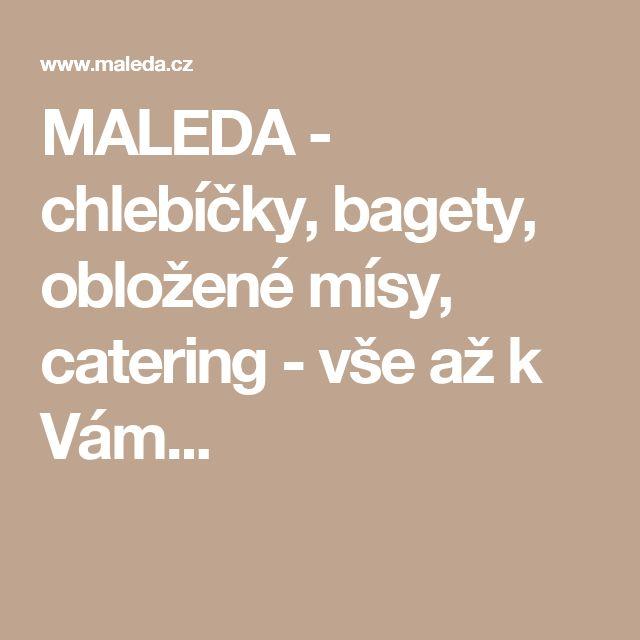 MALEDA - chlebíčky, bagety, obložené mísy, catering - vše až k Vám...
