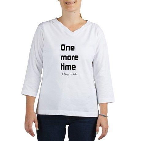 ONE MORE TIME OKAY I LIED T-Shirt