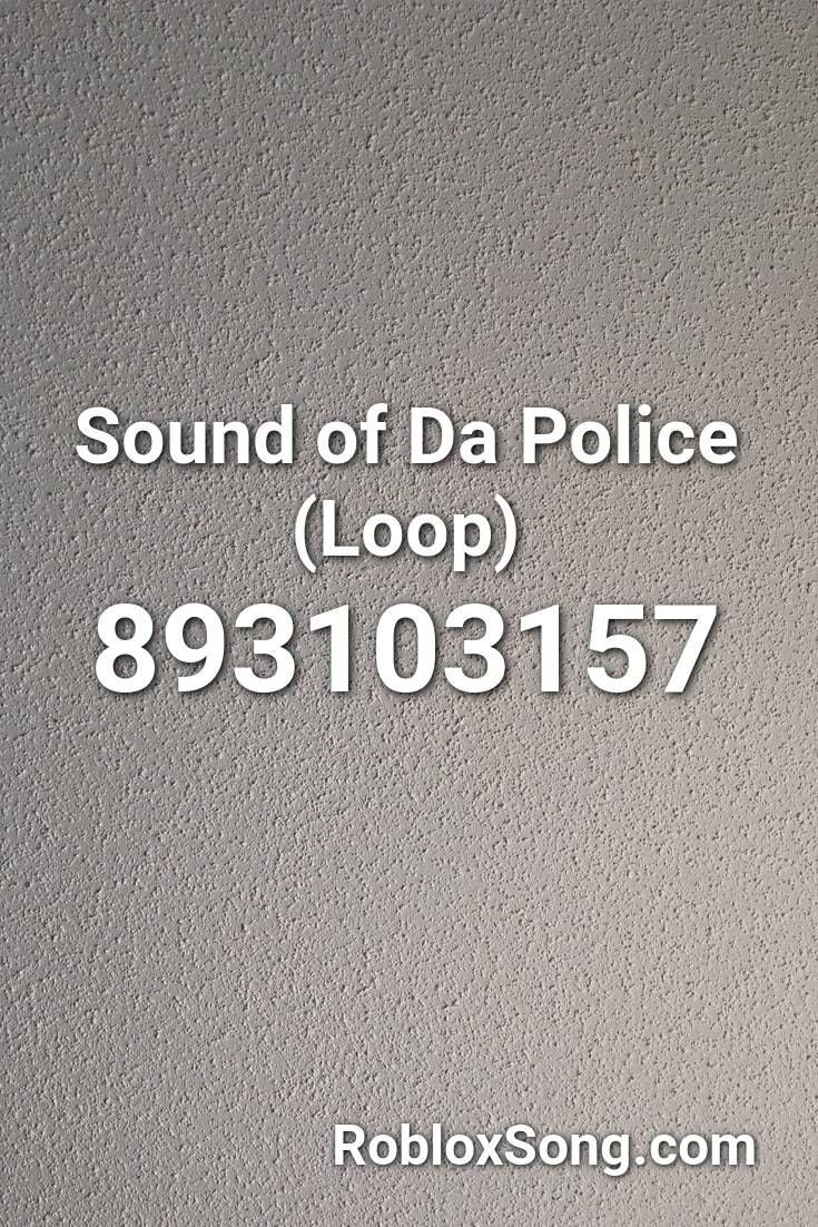 Sound Of Da Police Loop Roblox Id Roblox Music Codes In 2020