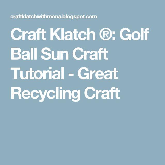 Craft Klatch ®: Golf Ball Sun Craft Tutorial - Great Recycling Craft