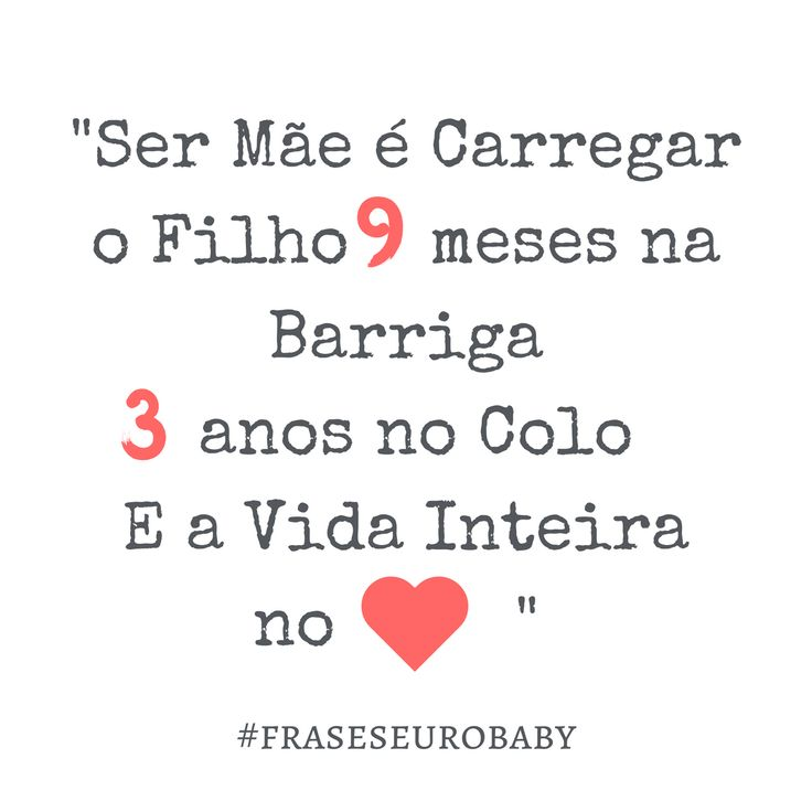 """""""Ser mãe é carregar o filho 9 meses na barriga, 3 anos no colo e a vida inteira no coração.""""Autor desconhecido. Frases sobre #maternidade ! #fraseseurobaby #sermae"""