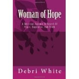 Woman of Hope: A Spiritual Journey In Search Of Peace, Happiness, And Truth (Paperback)By Debri White