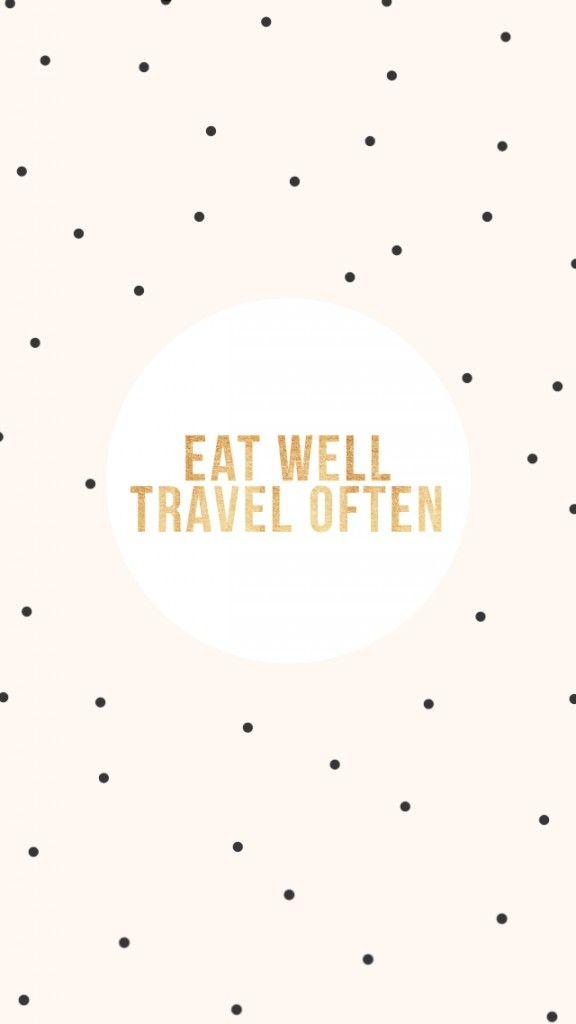 """""""eat well, travel often"""""""