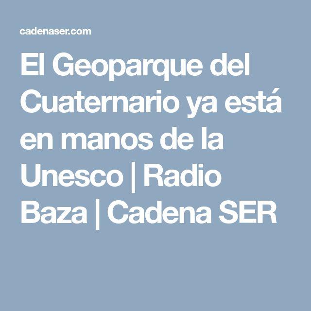 El Geoparque del Cuaternario ya está en manos de la Unesco | Radio Baza  | Cadena SER