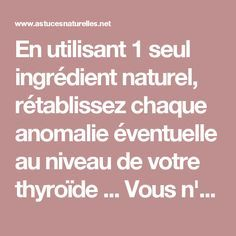 En utilisant 1 seul ingrédient naturel, rétablissez chaque anomalie éventuelle au niveau de votre thyroïde ... Vous n'entendrez Jamais un médecin vous dire cela !