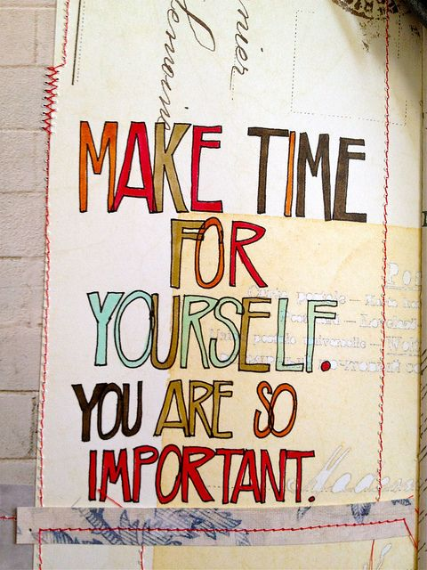 Take time for yourself, you are so important