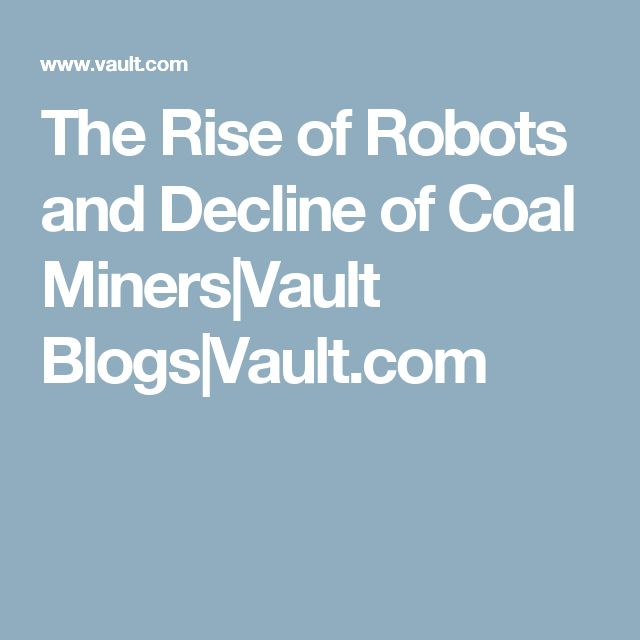 The Rise of Robots and Decline of Coal Miners|Vault Blogs|Vault.com