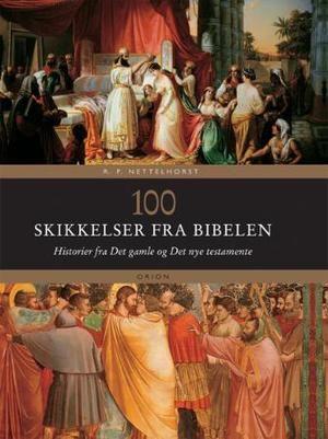 """""""100 skikkelser fra Bibelen - historier fra Det gamle og Det nye testamente"""" av R.P Nettelhorst"""