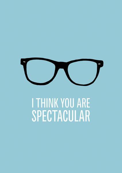 You are spec - tacular! ;) #epos #quotes #eyewear