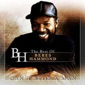 Can't Stop a Man – The Best of Beres Hammond – by Beres Hammond | Top Reggae Music Online