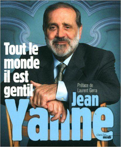 Amazon.fr - Tout le monde il est gentil - Jean YANNE, Laurent GERRA - Livres