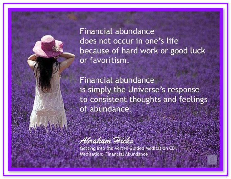 Financial abundance does not occur in one's life because of hard work or good luck or favoritism. Financial abundance is simply the Universe's response to consistent thoughts and feelings of abundance. Abraham-Hicks Quotes (AHQ3054) #money #abundance