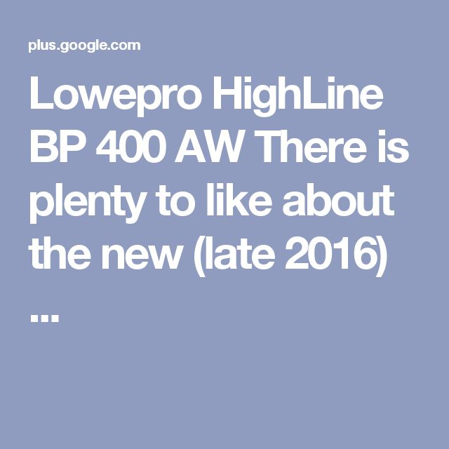 Lowepro HighLine BP 400 AW There is plenty to like about the new (late 2016) ...