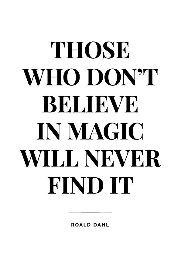 Those who don't believe in magic will never find it —Roald Dahl | More Printable Motivational Typography Book Quote Posters & Inspirational Print-It-Yourself Wall Art Home Decor at http://vermillionwoodsmoke.etsy.com. We ship worldwide!