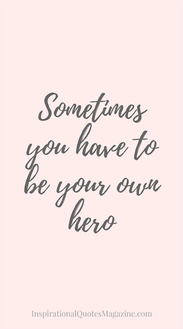 """Sometimes you have to be your own hero."""