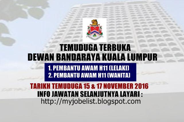 Temuduga Terbuka DBKL Pada 15 dan 17 November 2016  Temuduga Terbuka di Dewan Bandaraya Kuala Lumpur (DBKL) November 2016. Permohonan adalah dipelawa daripada Warganegara Malaysia yang berumur tidak kurang daripada 18 tahun ke atas pada tarikh tutup iklan jawatan dan berkelayakan untuk menghadiri temuduga terbuka yang akan diadakan pada tarikh tempat dan masa seperti yang berikut :1. PEMBANTU AWAM H11 (LELAKI)TARIKH UJIAN LASAK : 15 November 2016 (Selasa)TEMPAT : Unit Berkuda Taman Tasik…