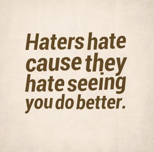 Haters hate cause they hate seeing you do better. #life #quotes