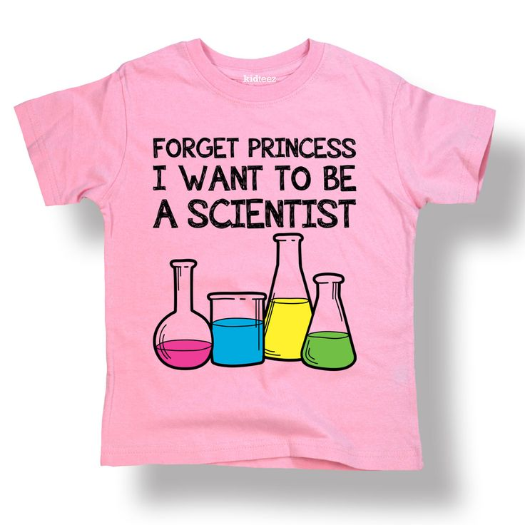 Forget Princess I Want To Be Scientist The Rents Pinterest